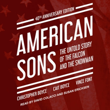 American Sons - The Untold Story of the Falcon and the Snowman (40th Anniversary Edition) audiobook by Christopher Boyce,Cait Boyce,Vince Font
