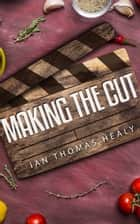 Making the Cut ebook by Ian Thomas Healy