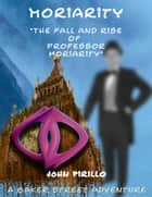The Fall and Rise of Professor Moriarity ebook by John Pirillo
