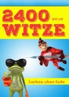 2400 neue Witze - Lachen ohne Ende. Das große Witzebuch für die XXL-Portion Humor (Illustrierte deutsche Ausgabe) ebook by Leo Lachalarm