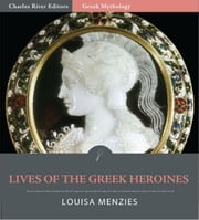 Lives of the Greek Heroines (Illustrated Edition) ebook by Louisa Menzies