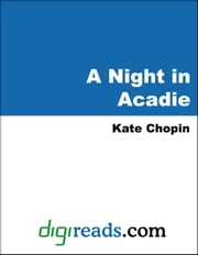 A Night in Acadie ebook by Chopin, Kate
