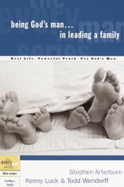 Being God's Man in Leading a Family ebook by Stephen Arterburn,Kenny Luck,Todd Wendorff