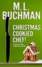 Christmas Cookied Chef! ebook by M. L. Buchman