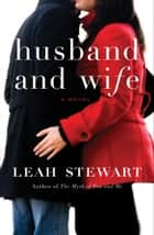 Husband and Wife - A Novel ebook by Leah Stewart