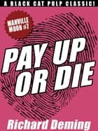 Pay Up or Die: Manville Moon #7 ebook by Richard Deming