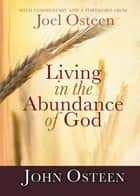 Living in the Abundance of God ebook by John Osteen