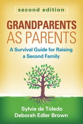 Grandparents as Parents, Second Edition - A Survival Guide for Raising a Second Family ebook by Sylvie de Toledo, LCSW,Deborah Edler Brown