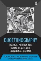 Duoethnography - Dialogic Methods for Social, Health, and Educational Research ebook by Joe Norris, Richard D Sawyer, Darren Lund
