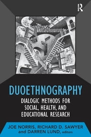 Duoethnography - Dialogic Methods for Social, Health, and Educational Research ebook by Joe Norris,Richard D Sawyer,Darren Lund