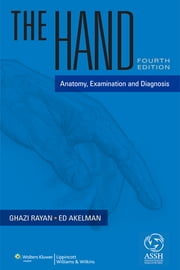 The Hand - Anatomy, Examination, and Diagnosis ebook by Ghazi M. Rayan,Edward Akelman