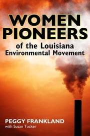 Women Pioneers of the Louisiana Environmental Movement ebook by Peggy Frankland,Susan Tucker