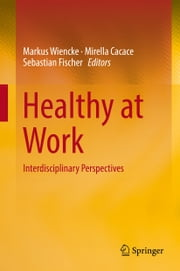 Healthy at Work - Interdisciplinary Perspectives ebook by Markus Wiencke,Mirella Cacace,Sebastian Fischer