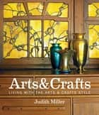 Miller's Arts & Crafts - Living with the Arts & Crafts Style ebook by Judith Miller