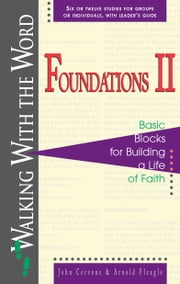 Foundations II - Basic Blocks for Building a Life of Faith ebook by John Cervone,Arnold R. Fleagle