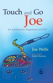 Touch and Go Joe - An Adolescent's Experience of OCD ebook by Joe Wells
