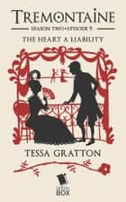 The Heart a Liability (Tremontaine Season 2 Episode 9) ebook by Tessa Gratton, Mary Anne Mohanraj, Joel Derfner,...