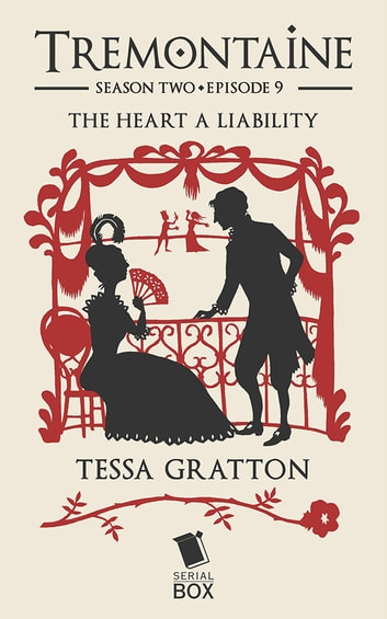The Heart a Liability (Tremontaine Season 2 Episode 9) ebook by Tessa Gratton,Mary Anne Mohanraj,Joel Derfner,Racheline Maltese,Paul Witcover,Alaya Dawn Johnson