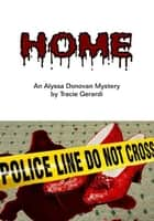 HOME (Alyssa Donovan Series #2) ebook by Tracie Gerardi