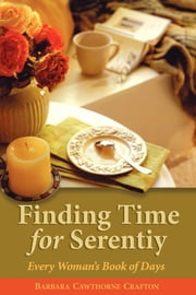 Finding Time for Serenity - Every Woman's Book of Days ebook by Barbara Cawthorne Crafton