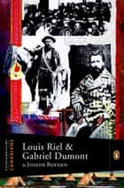 Extraordinary Canadians Louis Riel And Gabriel Dumont ebook by Joseph Boyden