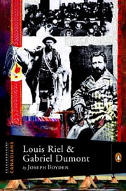 Extraordinary Canadians: Louis Riel and Gabriel Dumont ebook by Joseph Boyden