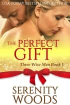 The Perfect Gift - Three Wise Men, #1 ebook by Serenity Woods