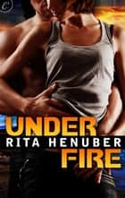 Under Fire ebook by Rita Henuber