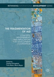 The Fragmentation of Aid - Concepts, Measurements and Implications for Development Cooperation ebook by Timo Mahn,Mario Negre