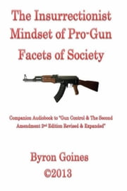 The Insurrectionist Mindset of Pro-Gun Facets of Society ebook by Byron Goines