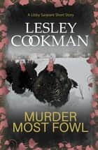 Murder Most Fowl - A Libby Sarjeant Short Story ebook by Lesley Cookman