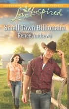 Small-Town Billionaire ebook by Renee Andrews