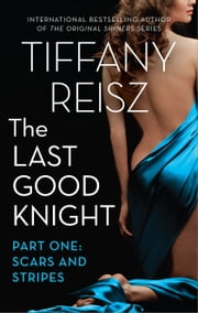 The Last Good Knight Part I: Scars and Stripes ebook by Tiffany Reisz