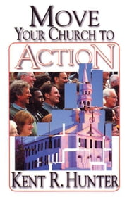Move Your Church to Action [Adobe Ebook] ebook by Hunter, Kent