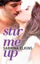 Stir Me Up ebook by Sabrina Elkins