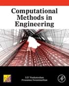 Computational Methods in Engineering ebook by S.P. Venkateshan, Prasanna Swaminathan