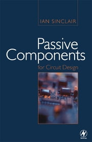 Passive Components for Circuit Design ebook by Ian Sinclair