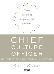 Chief Culture Officer - un directivo orientado a la cultura ebook by Kobo.Web.Store.Products.Fields.ContributorFieldViewModel