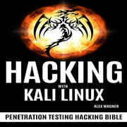 HACKING WITH KALI LINUX - Penetration Testing Hacking Bible audiobook by Alex Wagner