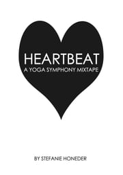 Heartbeat A Yoga Symphony Mixtape ebook by Stefanie Honeder