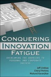 Conquering Innovation Fatigue - Overcoming the Barriers to Personal and Corporate Success ebook by Jeffrey Lindsay,Cheryl A. Perkins,Mukund Karanjikar