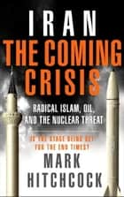 Iran: The Coming Crisis ebook by Mark Hitchcock