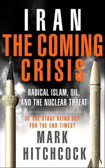 Iran: The Coming Crisis - Radical Islam, Oil, and the Nuclear Threat ebook by Mark Hitchcock