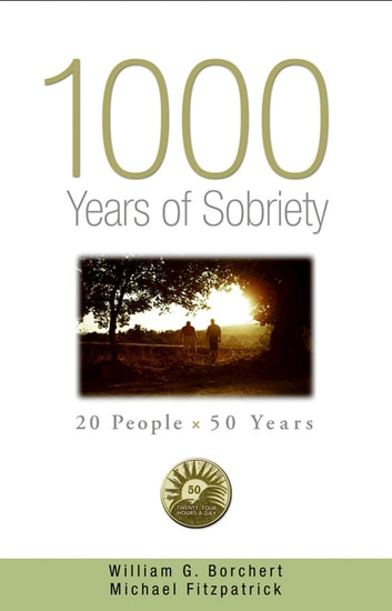 1000 Years of Sobriety - 20 People x 50 Years ebook by William G Borchert,Michael Fitzpatrick