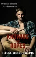 Knowing the Ropes ebook by Teresa Noelle Roberts