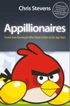 Appillionaires - Secrets from Developers Who Struck It Rich on the App Store ebook by Chris Stevens