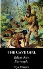 The Cave Girl ebook by Edgar Rice Burroughs, Styx Classics