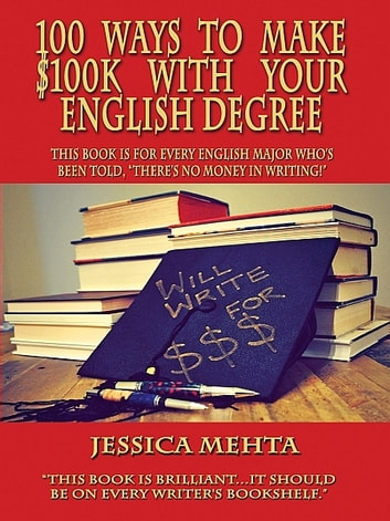 100 Ways to Make $100K with your English Degree ebook by Jessica Mehta
