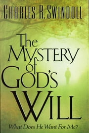 The Mystery of God's Will ebook by Charles Swindoll