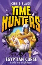 Egyptian Curse (Time Hunters, Book 6) ebook by Chris Blake